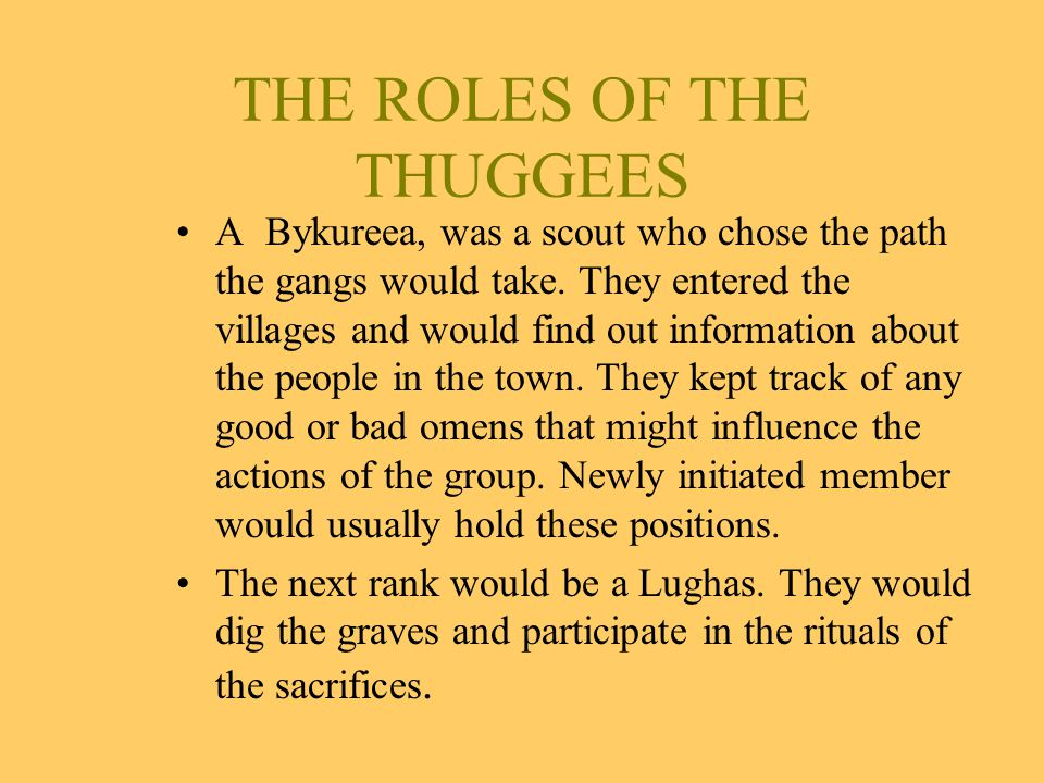THE ROLES OF THE THUGGEES A Bykureea, was a scout who chose the path the gangs would take.