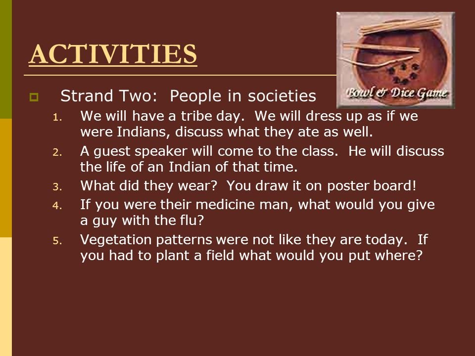 ACTIVITIES  Strand Two: People in societies 1.We will have a tribe day.