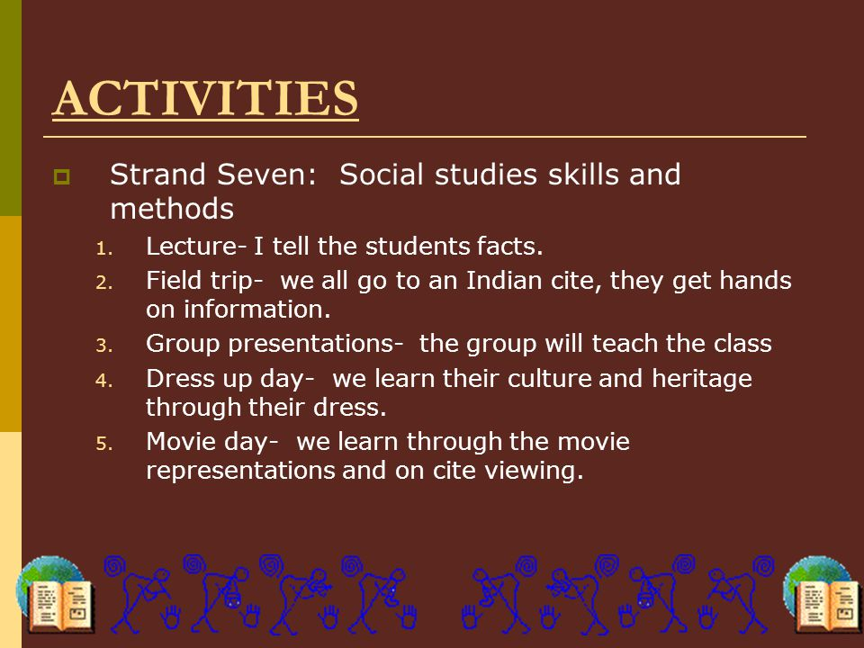 ACTIVITIES  Strand Seven: Social studies skills and methods 1.