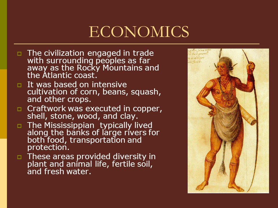 ECONOMICS  The civilization engaged in trade with surrounding peoples as far away as the Rocky Mountains and the Atlantic coast.