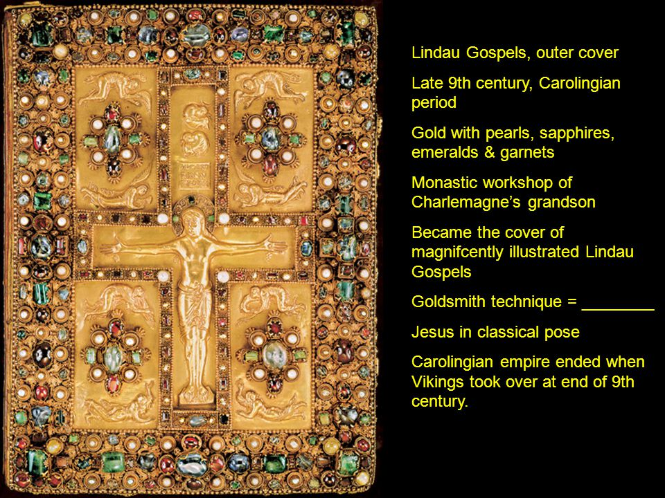 Lindau Gospels, outer cover Late 9th century, Carolingian period Gold with pearls, sapphires, emeralds & garnets Monastic workshop of Charlemagne's gr