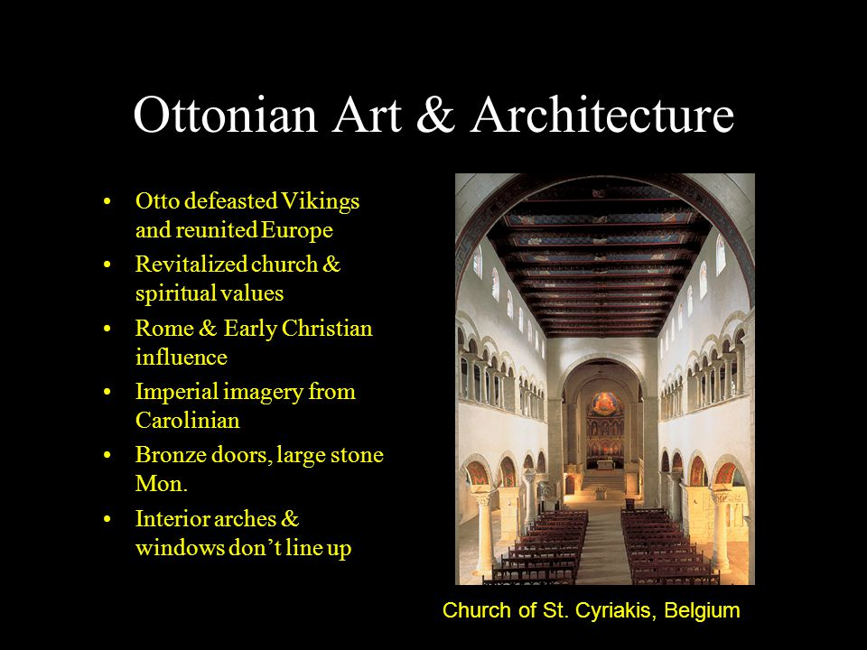 Ottonian Art & Architecture Otto defeasted Vikings and reunited Europe Revitalized church & spiritual values Rome & Early Christian influence Imperial