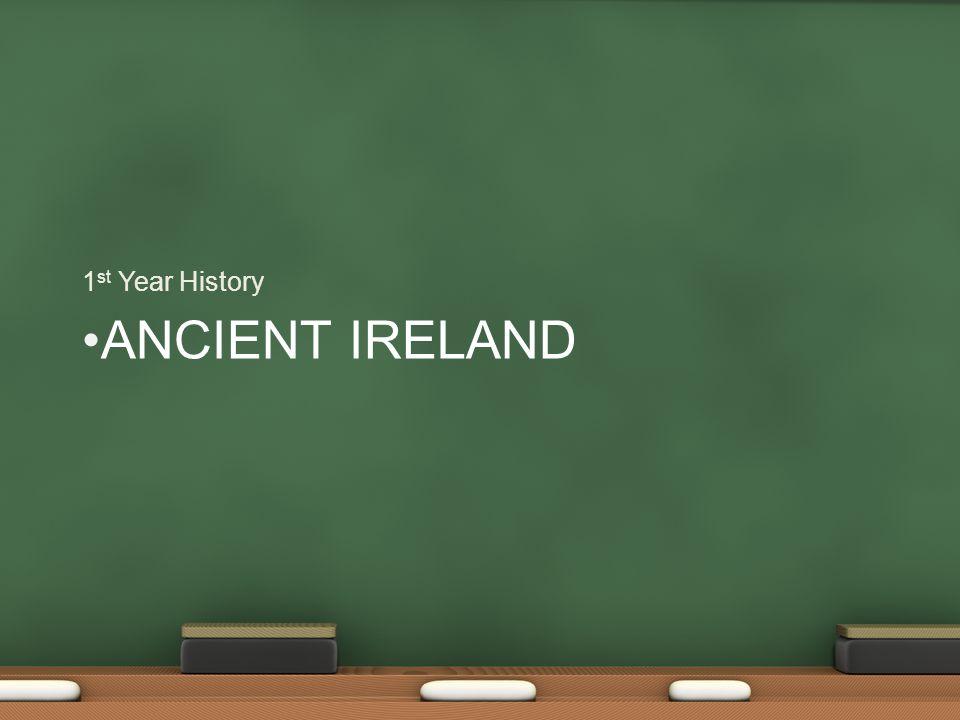 ANCIENT IRELAND 1 st Year History