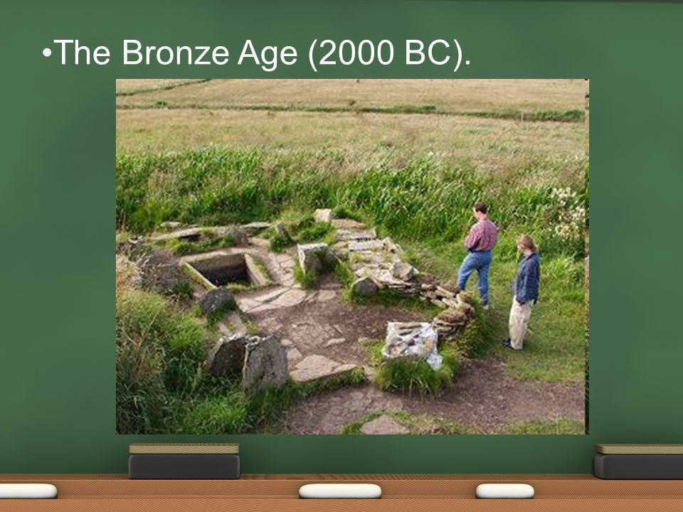 The Bronze Age (2000 BC).