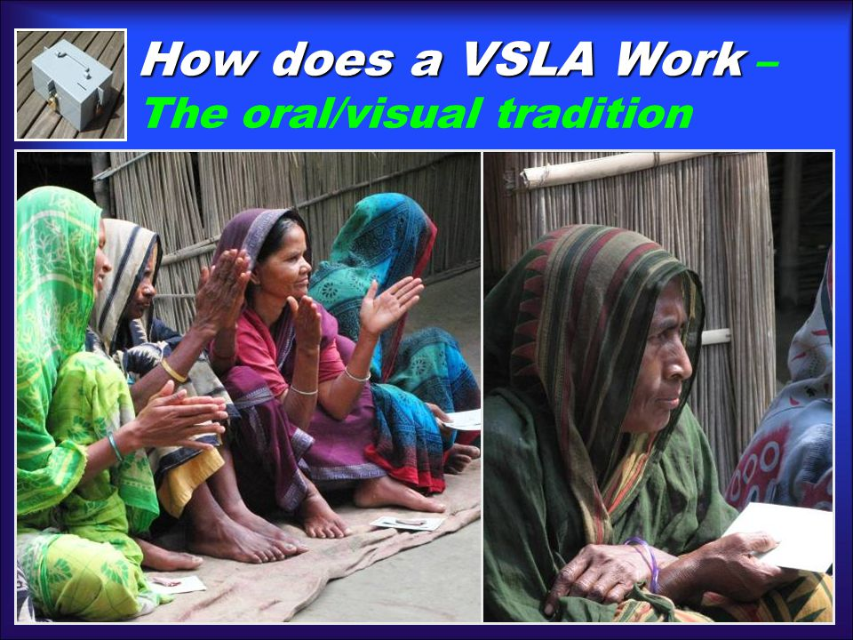 How does a VSLA Work How does a VSLA Work – The oral/visual tradition