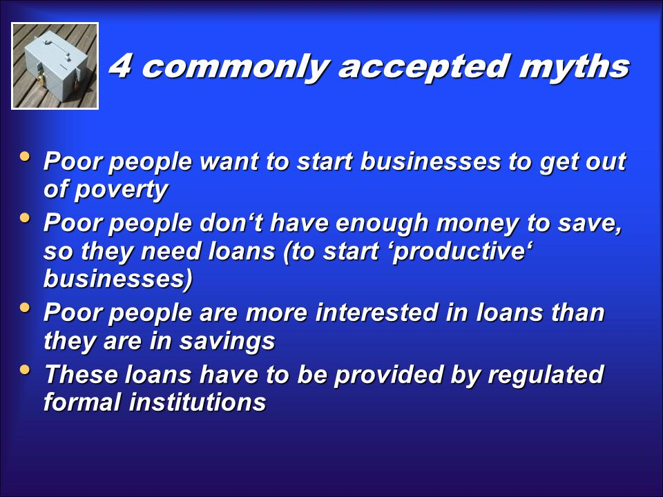 4 commonly accepted myths Poor people want to start businesses to get out of poverty Poor people want to start businesses to get out of poverty Poor p