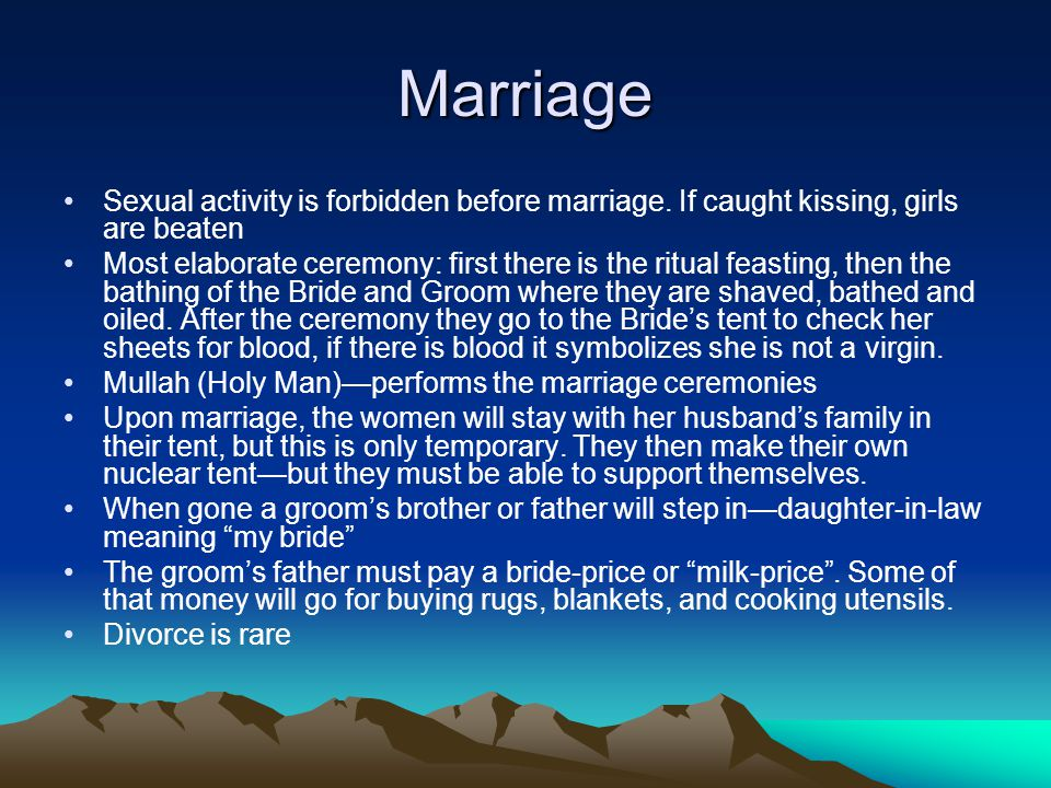 Marriage Sexual activity is forbidden before marriage. If caught kissing, girls are beaten Most elaborate ceremony: first there is the ritual feasting