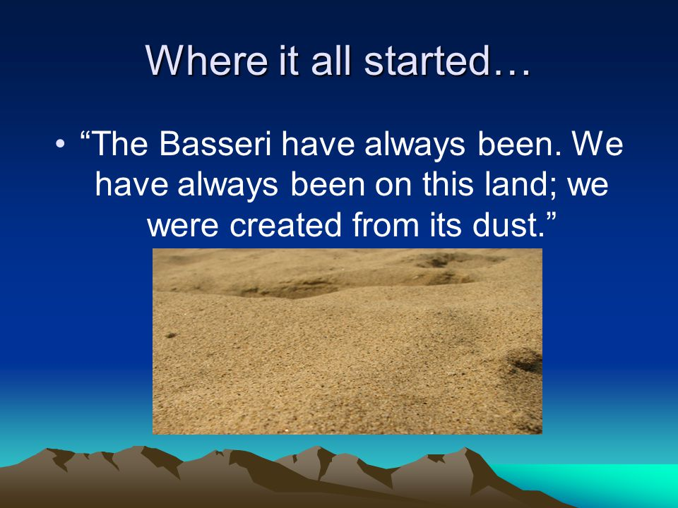 "Where it all started… ""The Basseri have always been. We have always been on this land; we were created from its dust."""