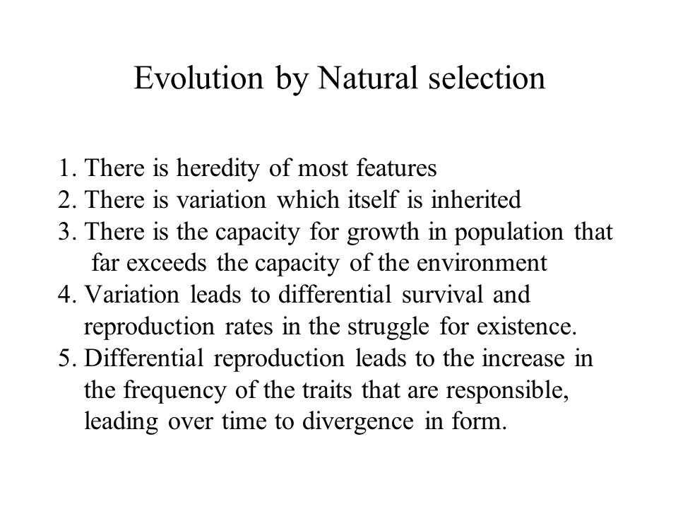 Evolution by Natural selection 1. There is heredity of most features 2. There is variation which itself is inherited 3. There is the capacity for grow
