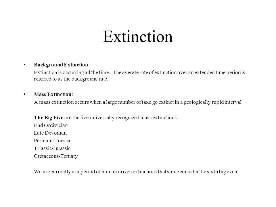 Extinction Background Extinction: Extinction is occurring all the time. The averate rate of extinction over an extended time period is referred to as