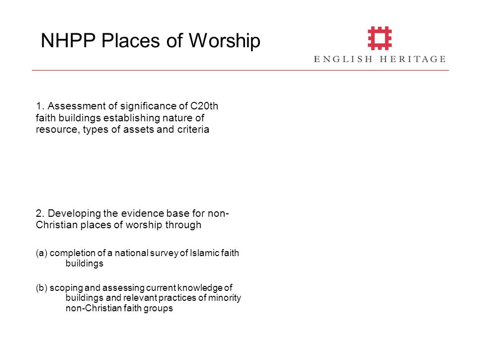 NHPP Places of Worship 1. Assessment of significance of C20th faith buildings establishing nature of resource, types of assets and criteria 2. Develop