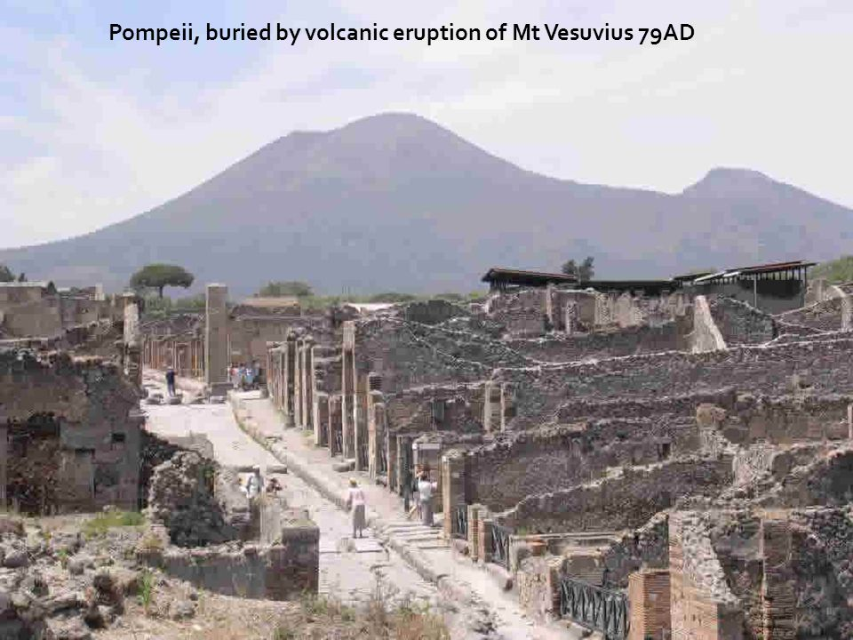 Pompeii, buried by volcanic eruption of Mt Vesuvius 79AD