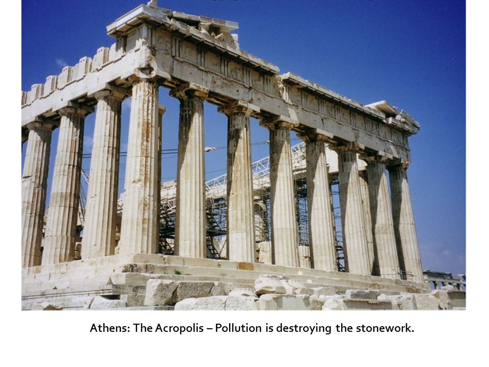 Athens: The Acropolis – Pollution is destroying the stonework.