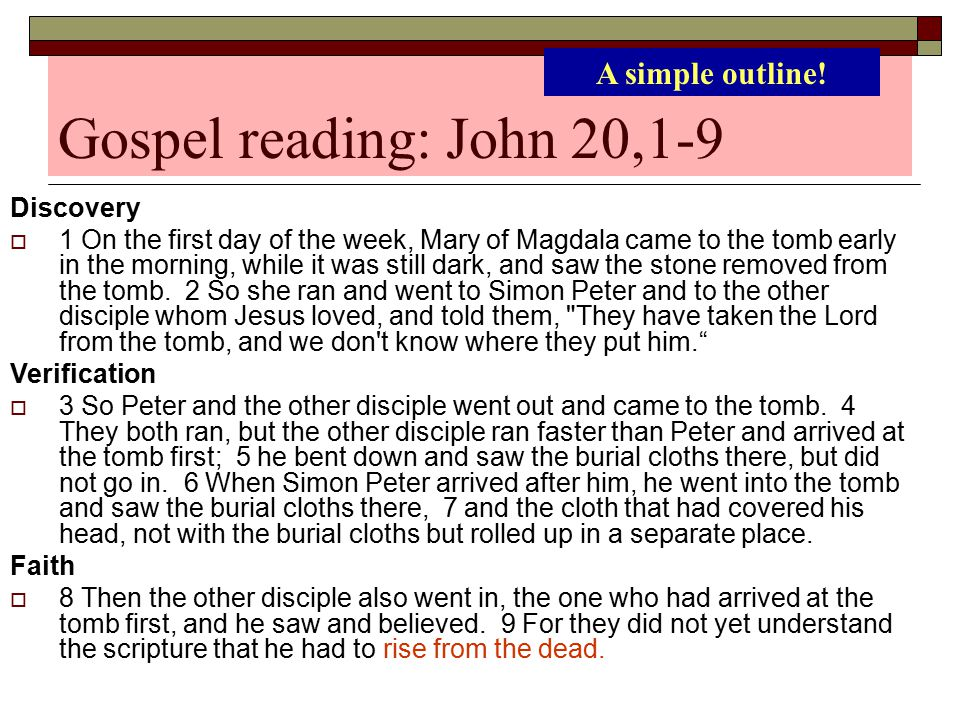 Gospel reading: John 20,1-9 Discovery  1 On the first day of the week, Mary of Magdala came to the tomb early in the morning, while it was still dark