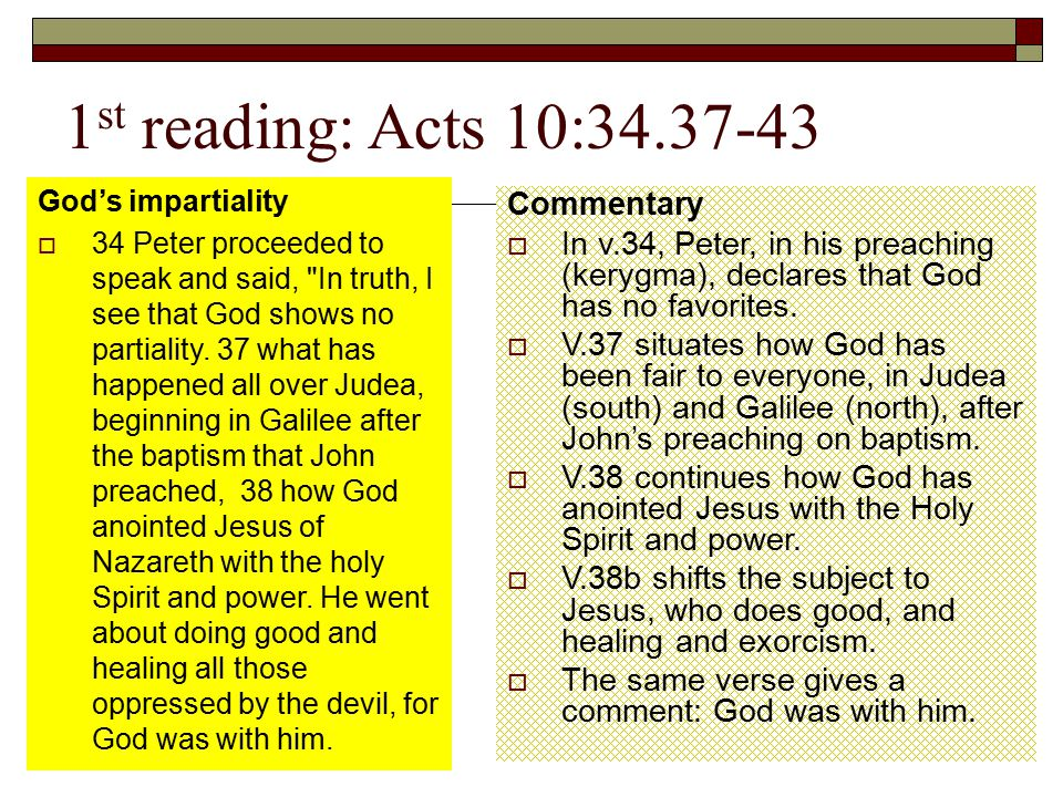 1 st reading: Acts 10:34.37-43 God's impartiality  34 Peter proceeded to speak and said,