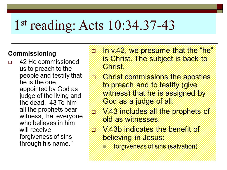 1 st reading: Acts 10:34.37-43 Commissioning  42 He commissioned us to preach to the people and testify that he is the one appointed by God as judge