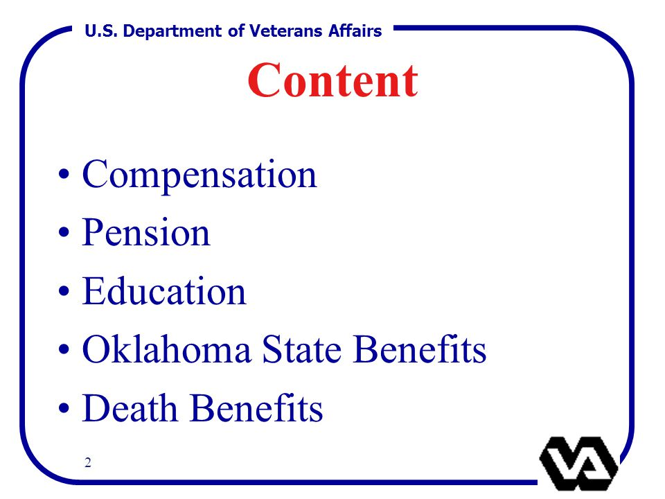 U.S. Department of Veterans Affairs 2 Content Compensation Pension Education Oklahoma State Benefits Death Benefits