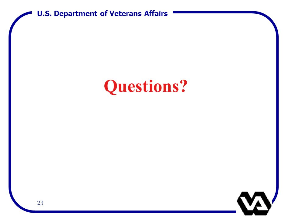 U.S. Department of Veterans Affairs 23 Questions?