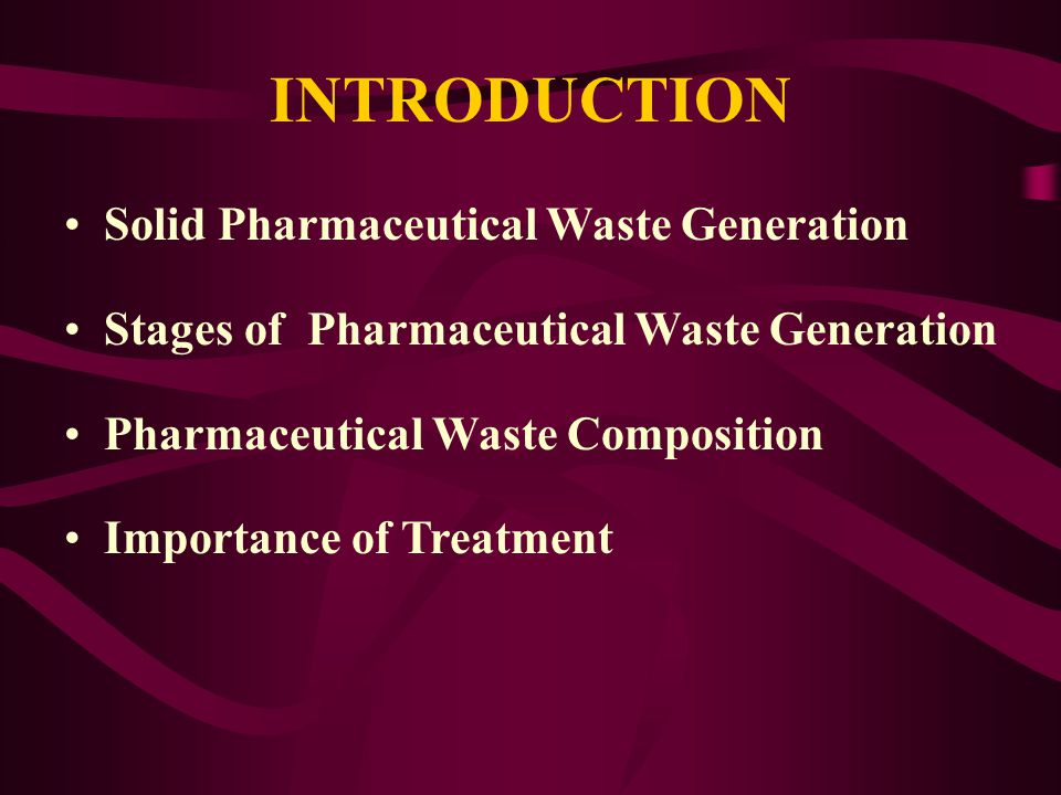 INTRODUCTION Solid Pharmaceutical Waste Generation Stages of Pharmaceutical Waste Generation Pharmaceutical Waste Composition Importance of Treatment