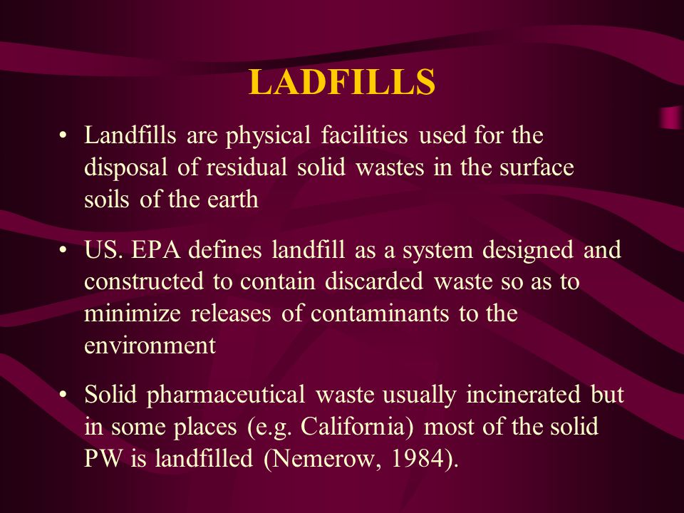 LADFILLS Landfills are physical facilities used for the disposal of residual solid wastes in the surface soils of the earth US.