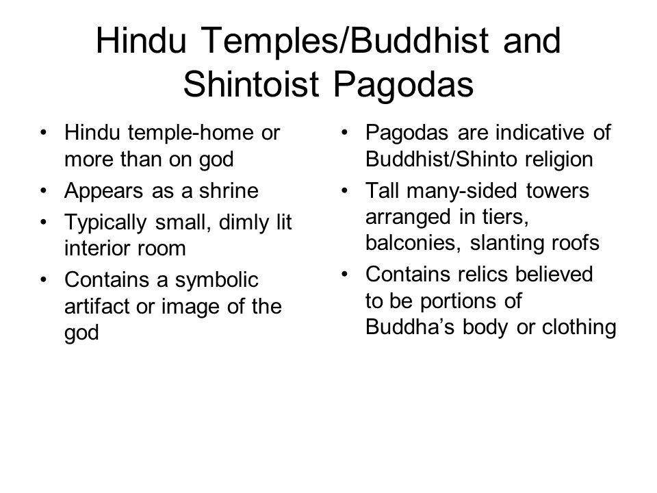 Hindu Temples/Buddhist and Shintoist Pagodas Hindu temple-home or more than on god Appears as a shrine Typically small, dimly lit interior room Contai