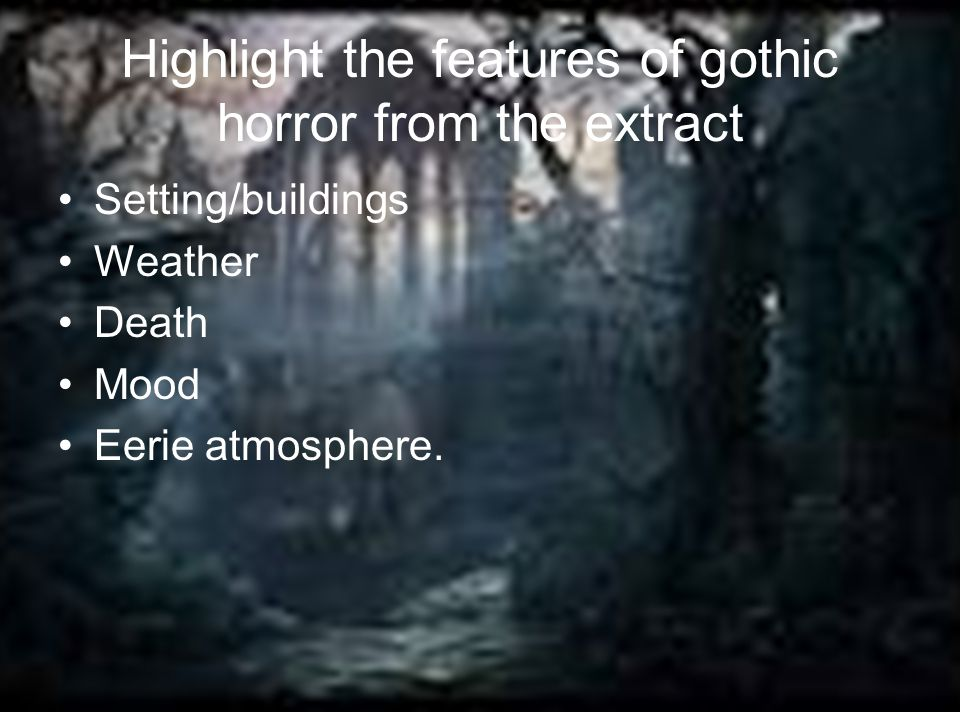 Highlight the features of gothic horror from the extract Setting/buildings Weather Death Mood Eerie atmosphere.