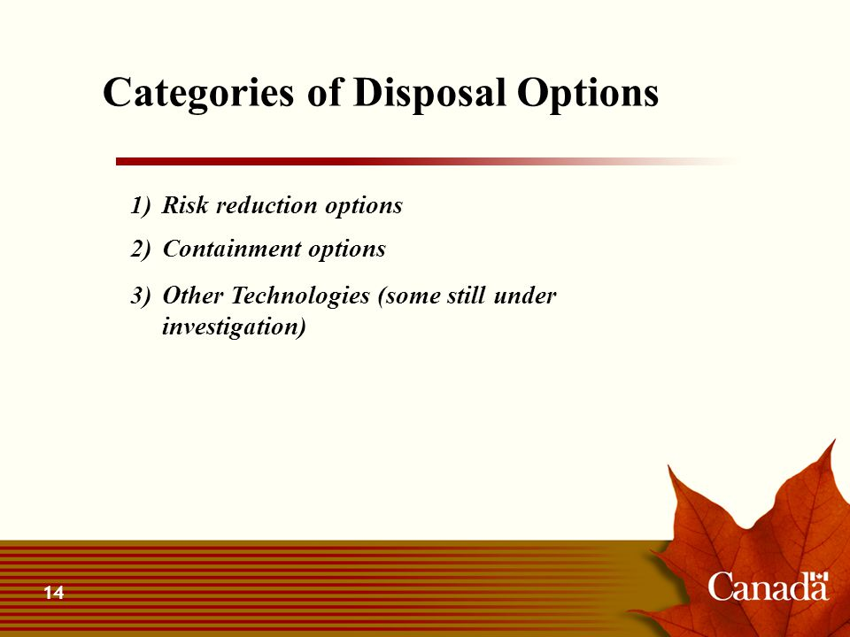 14 Categories of Disposal Options 1)Risk reduction options 2)Containment options 3) Other Technologies (some still under investigation)