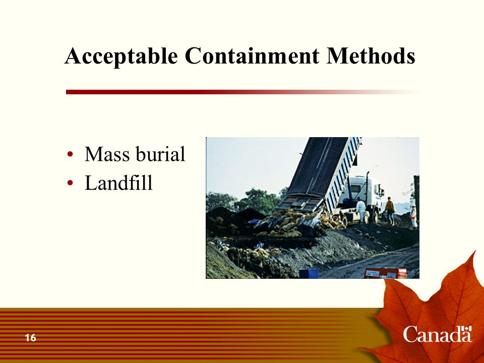16 Acceptable Containment Methods Mass burial Landfill