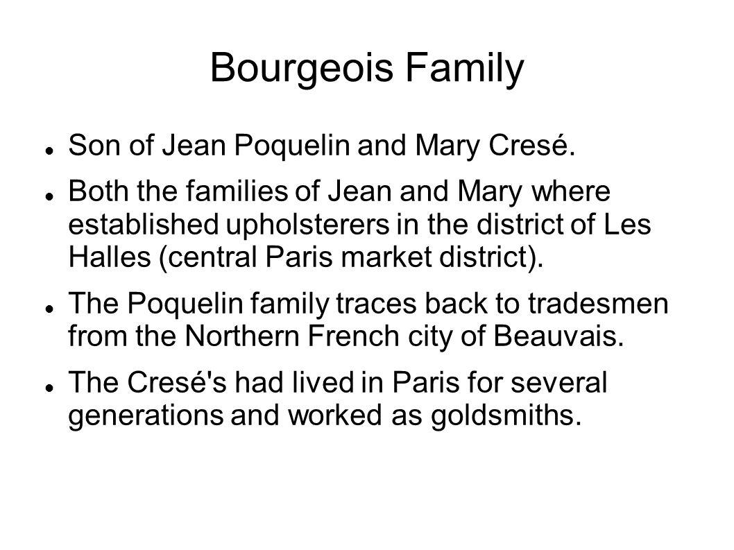 Bourgeois Family Son of Jean Poquelin and Mary Cresé.