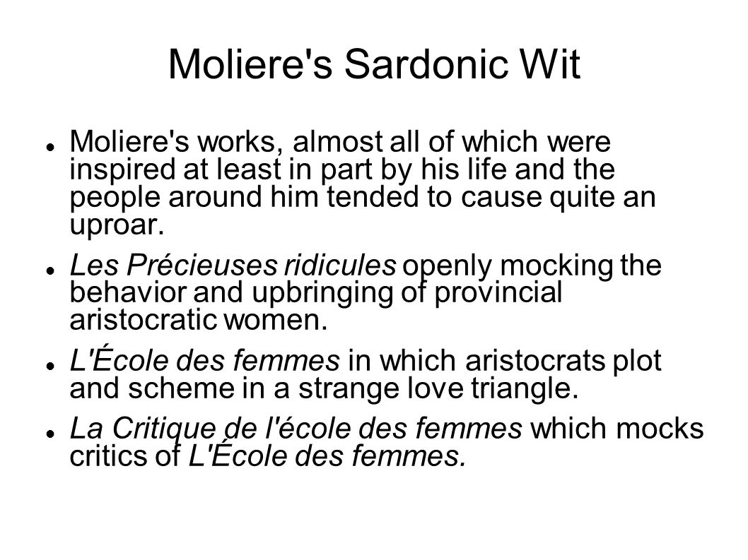 Moliere s Sardonic Wit Moliere s works, almost all of which were inspired at least in part by his life and the people around him tended to cause quite an uproar.