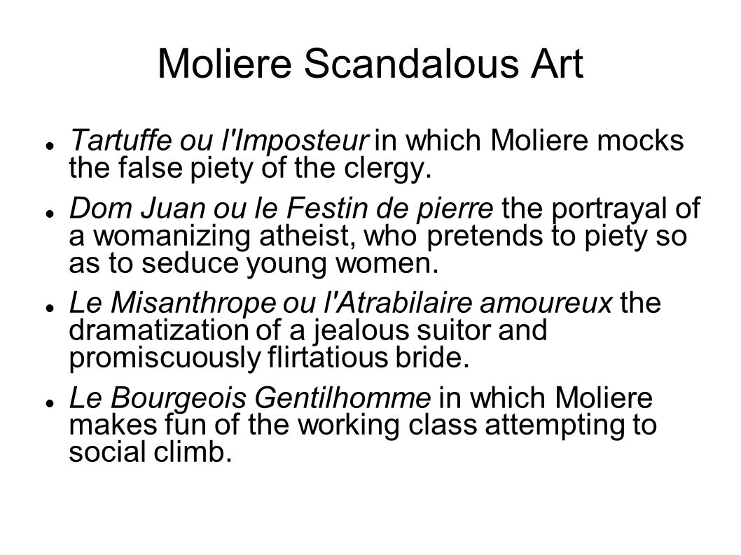 Moliere Scandalous Art Tartuffe ou l Imposteur in which Moliere mocks the false piety of the clergy.