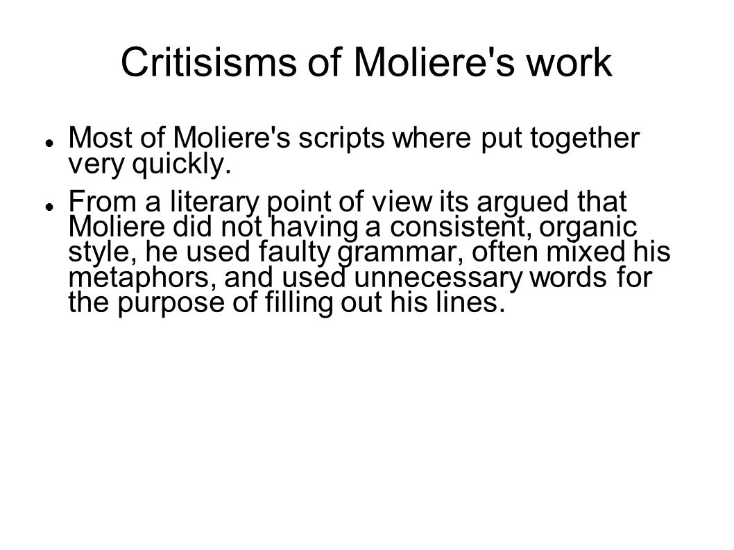 Critisisms of Moliere's work Most of Moliere's scripts where put together very quickly. From a literary point of view its argued that Moliere did not