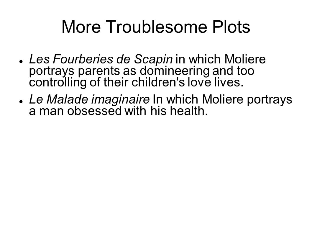 More Troublesome Plots Les Fourberies de Scapin in which Moliere portrays parents as domineering and too controlling of their children s love lives.