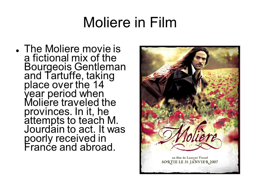 Moliere in Film The Moliere movie is a fictional mix of the Bourgeois Gentleman and Tartuffe, taking place over the 14 year period when Moliere traveled the provinces.