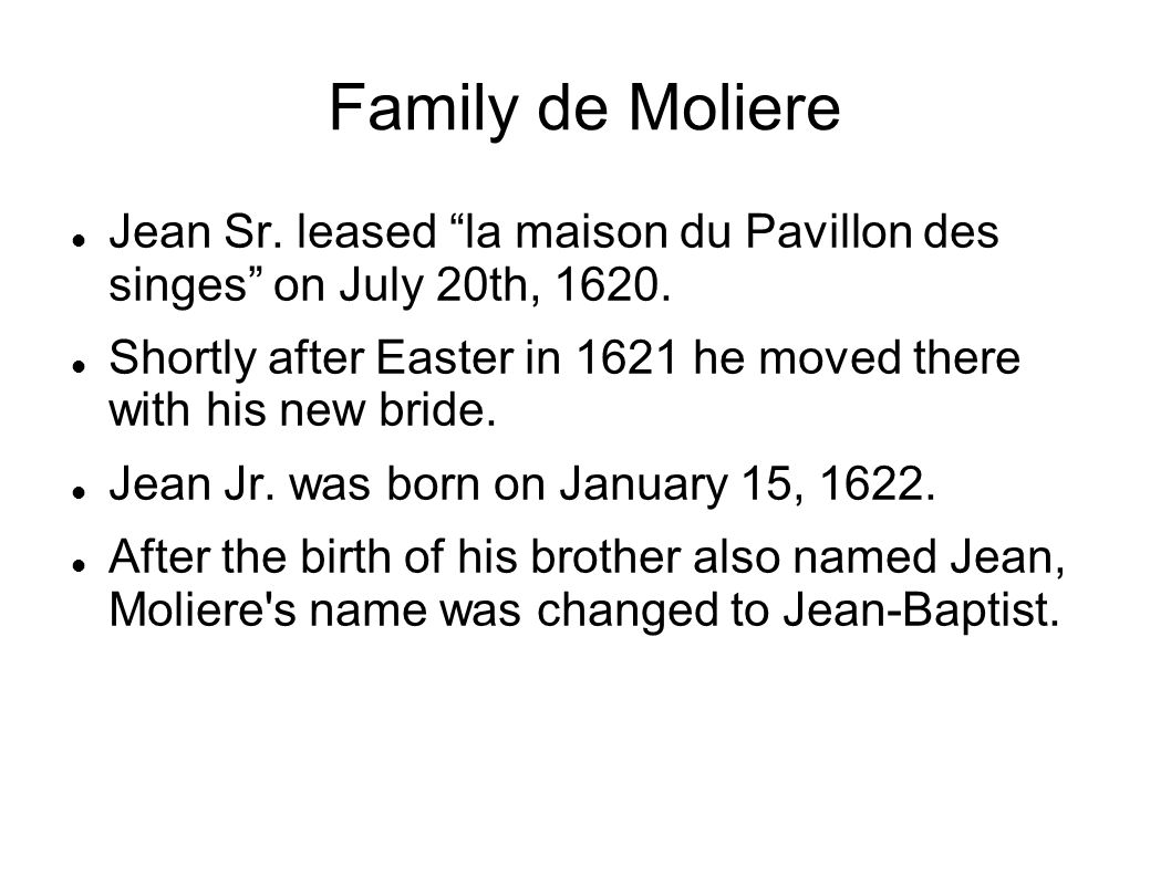 "Family de Moliere Jean Sr. leased ""la maison du Pavillon des singes"" on July 20th, 1620. Shortly after Easter in 1621 he moved there with his new brid"