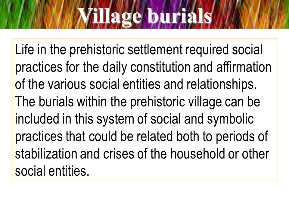Life in the prehistoric settlement required social practices for the daily constitution and affirmation of the various social entities and relationshi