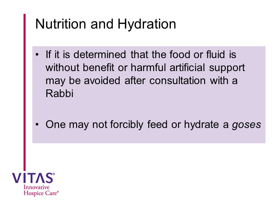 Nutrition and Hydration If it is determined that the food or fluid is without benefit or harmful artificial support may be avoided after consultation