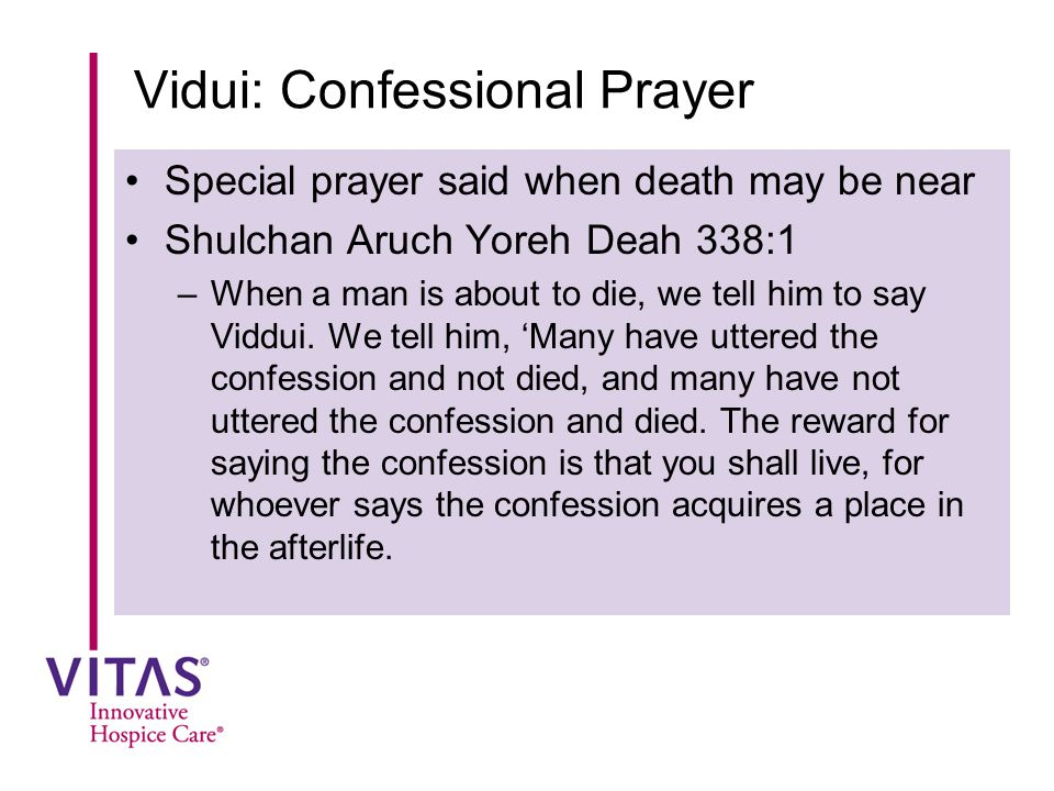 Vidui: Confessional Prayer Special prayer said when death may be near Shulchan Aruch Yoreh Deah 338:1 –When a man is about to die, we tell him to say