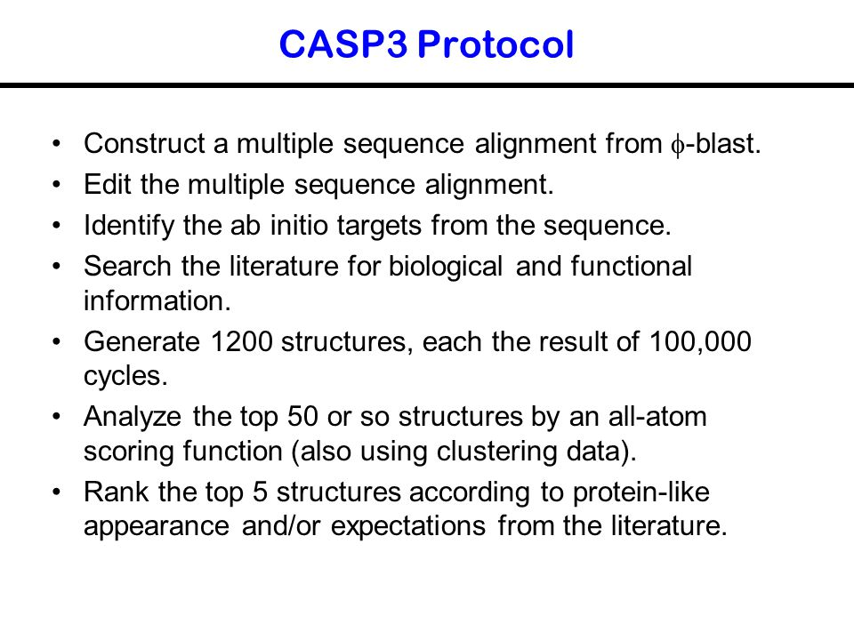 CASP3 Protocol Construct a multiple sequence alignment from  -blast. Edit the multiple sequence alignment. Identify the ab initio targets from the se