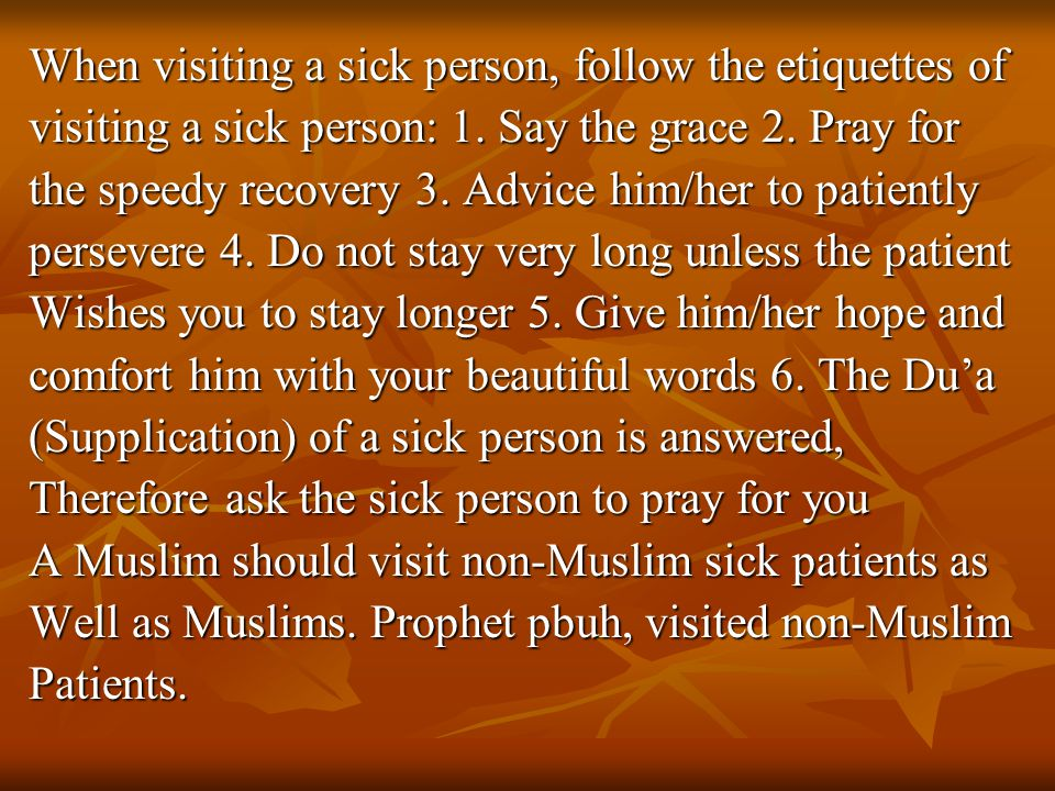 When visiting a sick person, follow the etiquettes of visiting a sick person: 1.