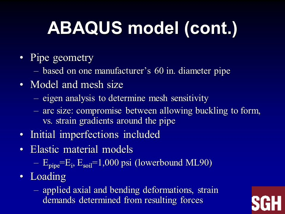 ABAQUS model (cont.) Pipe geometryPipe geometry –based on one manufacturer's 60 in. diameter pipe Model and mesh sizeModel and mesh size –eigen analys