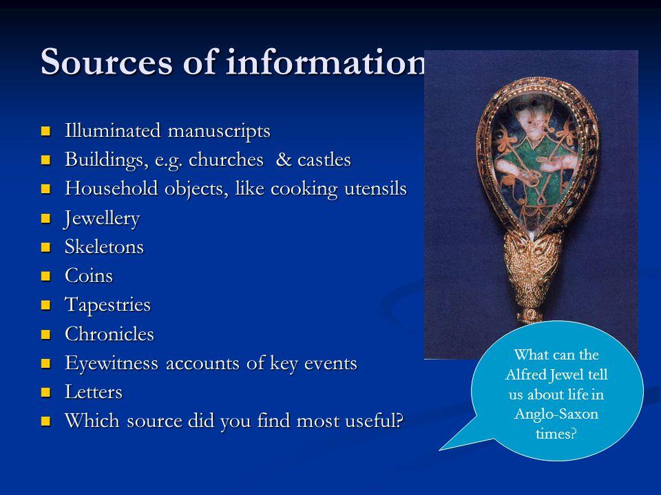 Sources of information Illuminated manuscripts Illuminated manuscripts Buildings, e.g. churches & castles Buildings, e.g. churches & castles Household