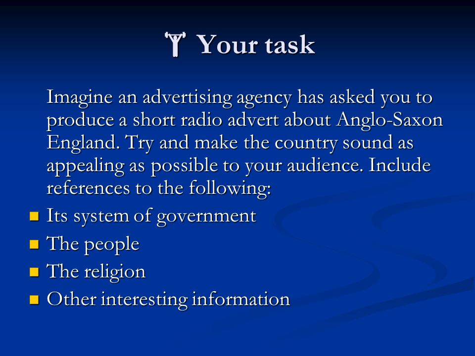 Imagine an advertising agency has asked you to produce a short radio advert about Anglo-Saxon England. Try and make the country sound as appealing as