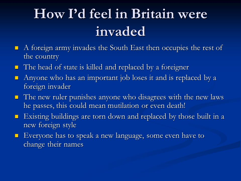 How I'd feel in Britain were invaded A foreign army invades the South East then occupies the rest of the country A foreign army invades the South East