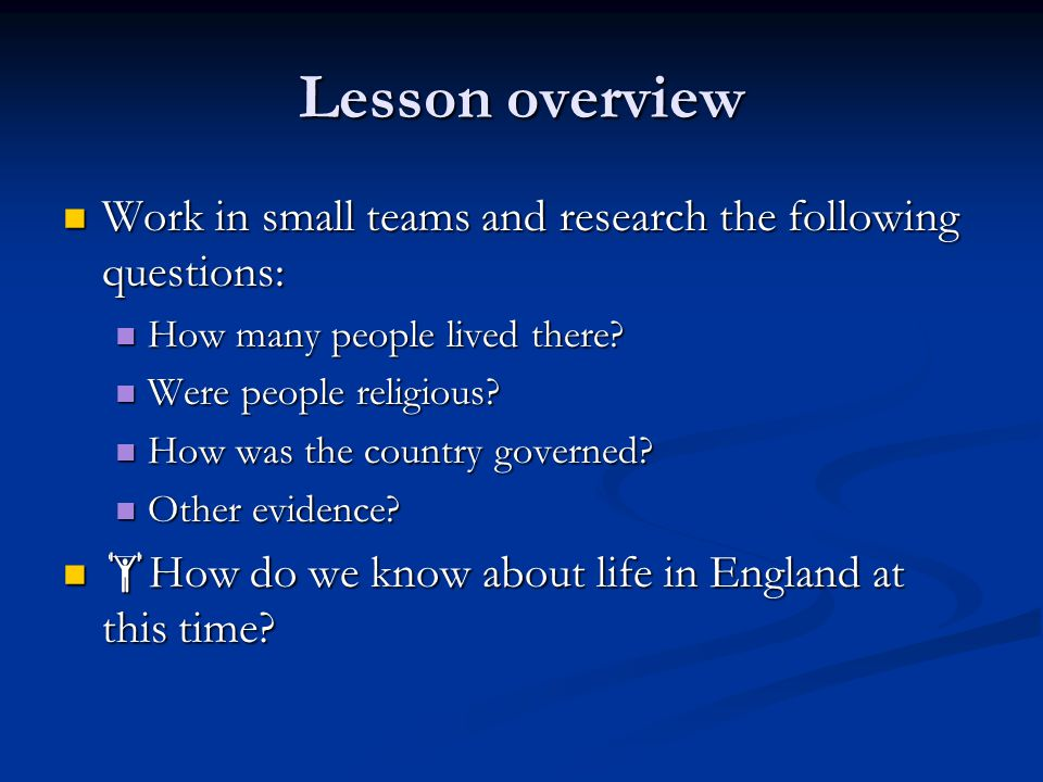 Lesson overview Work in small teams and research the following questions: Work in small teams and research the following questions: How many people lived there.
