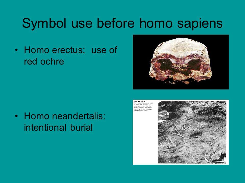 Symbol use before homo sapiens Homo erectus: use of red ochre Homo neandertalis: intentional burial