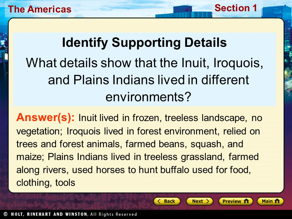 The Americas Section 1 Identify Supporting Details What details show that the Inuit, Iroquois, and Plains Indians lived in different environments? Ans