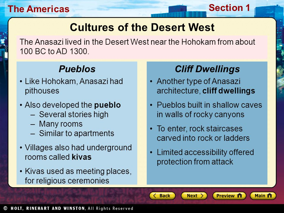 The Americas Section 1 The Anasazi lived in the Desert West near the Hohokam from about 100 BC to AD 1300.