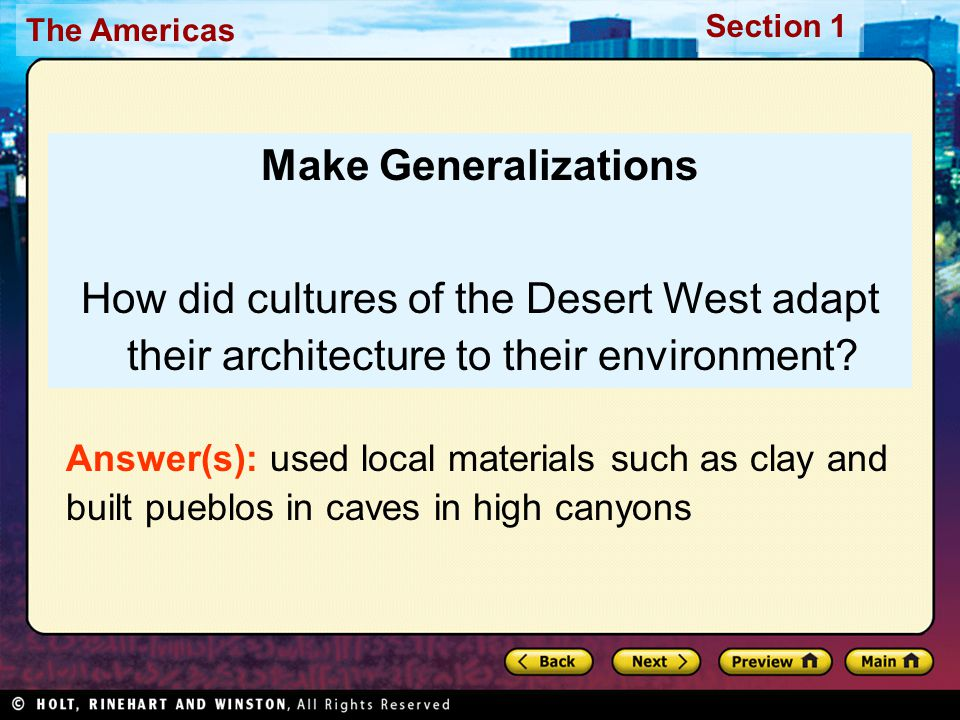 The Americas Section 1 Make Generalizations How did cultures of the Desert West adapt their architecture to their environment? Answer(s): used local m