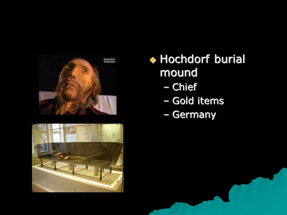 Men –Weapons –Gold Items –Servants and Companion animals These grave goods are found in the Hochdorf burial mound